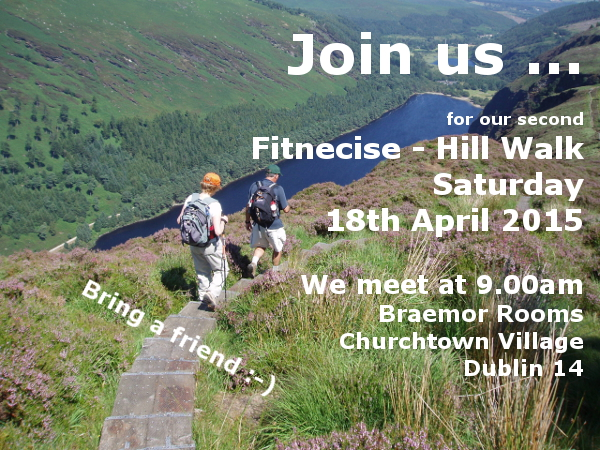 Glendalough Hill Walk 28th April 2015 - Fitnecise Studios, we meet at 9am Braemor Rooms, Churchtown Village, Dublin 14